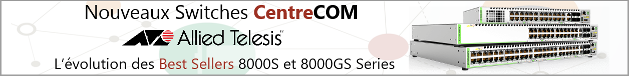 Nouveaux Switches CentreCOM Allied Telesis