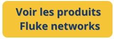 Voir les produits Fluke Networks