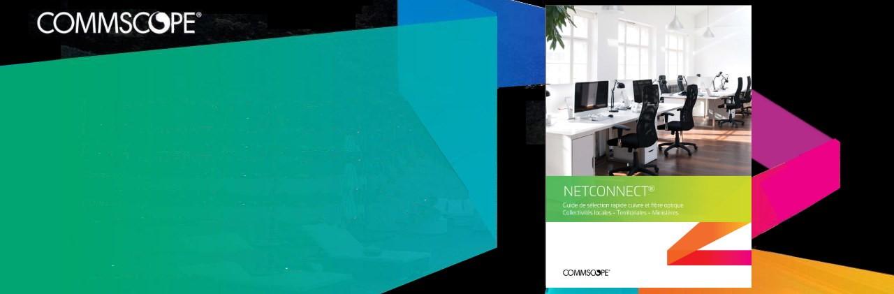 Commscope, le nouveau guide de sélection rapide de Netconnect est disponible !
